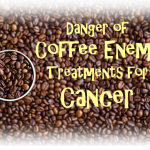 Danger of coffee enema on treatment for cancer