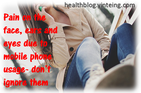 Pain on the face, ears and eyes due to mobile phone usage- don't ignore them