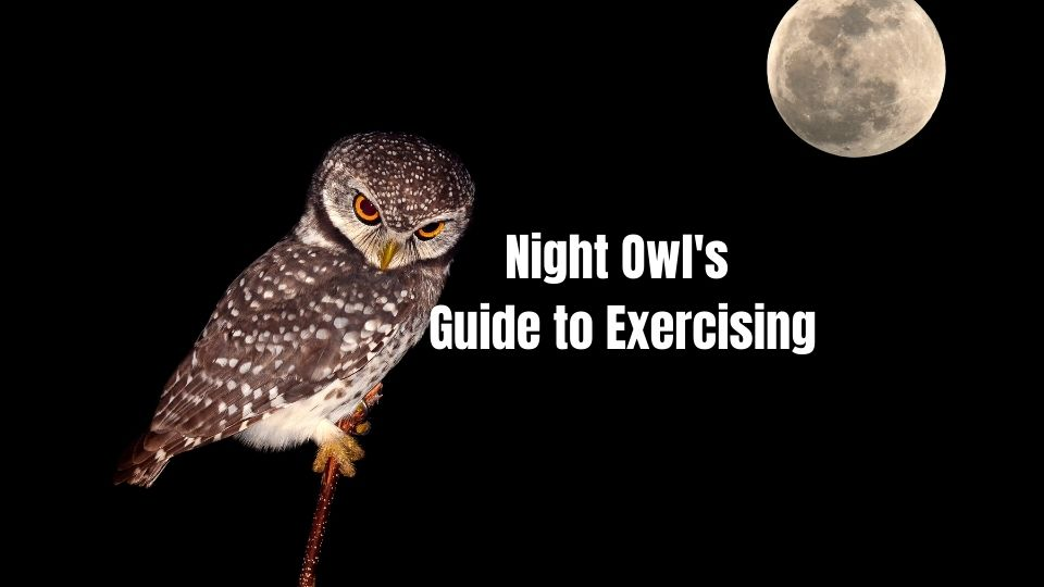nightowl exercise - A Night Owl's Guide to Exercising in the Morning