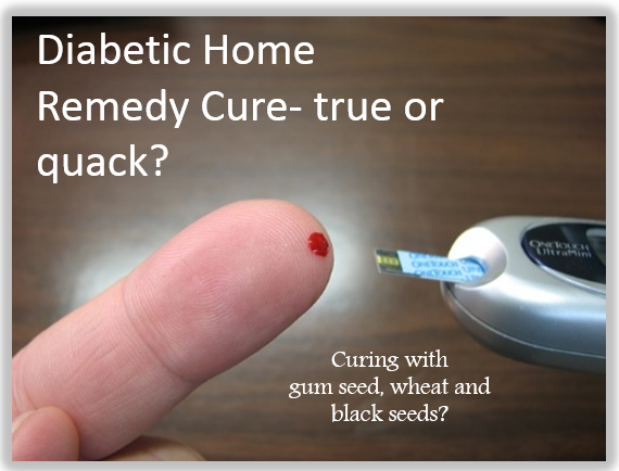 Diabetic Home Remedy Cure- true or quack?