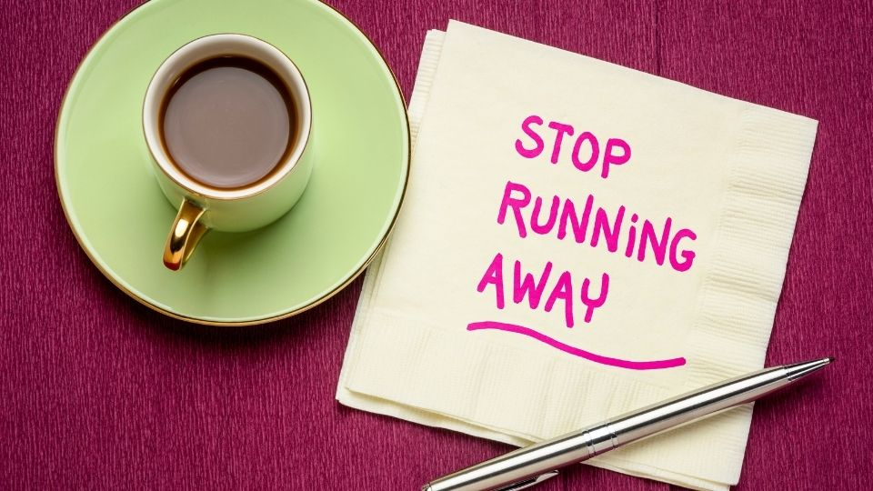 stop running away - Stop running away from challenges and problems